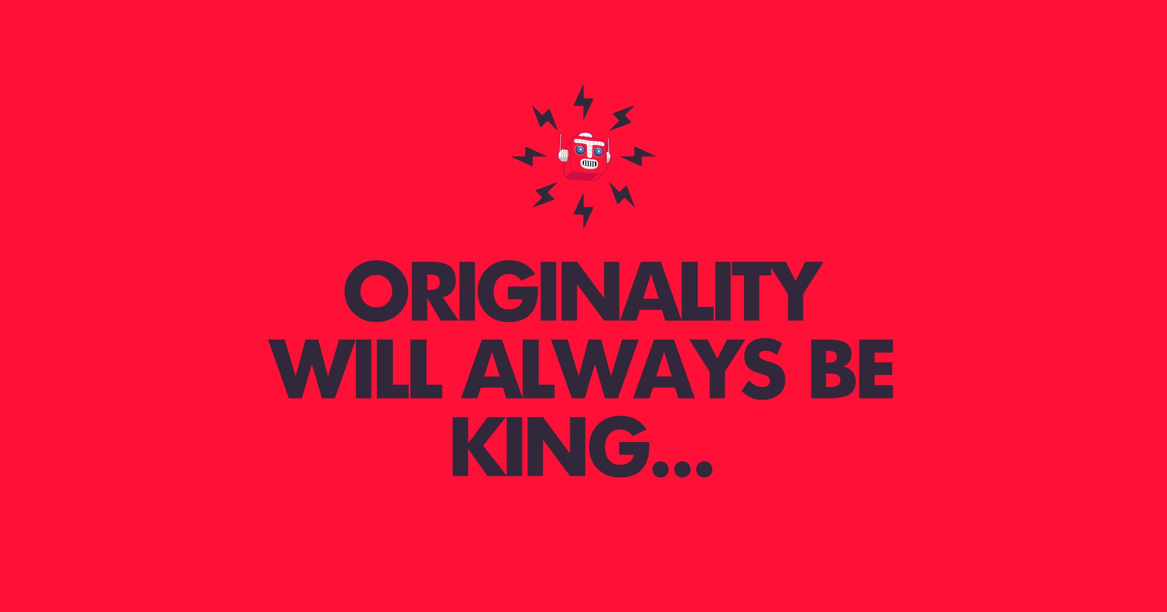 Orinaility will always be king